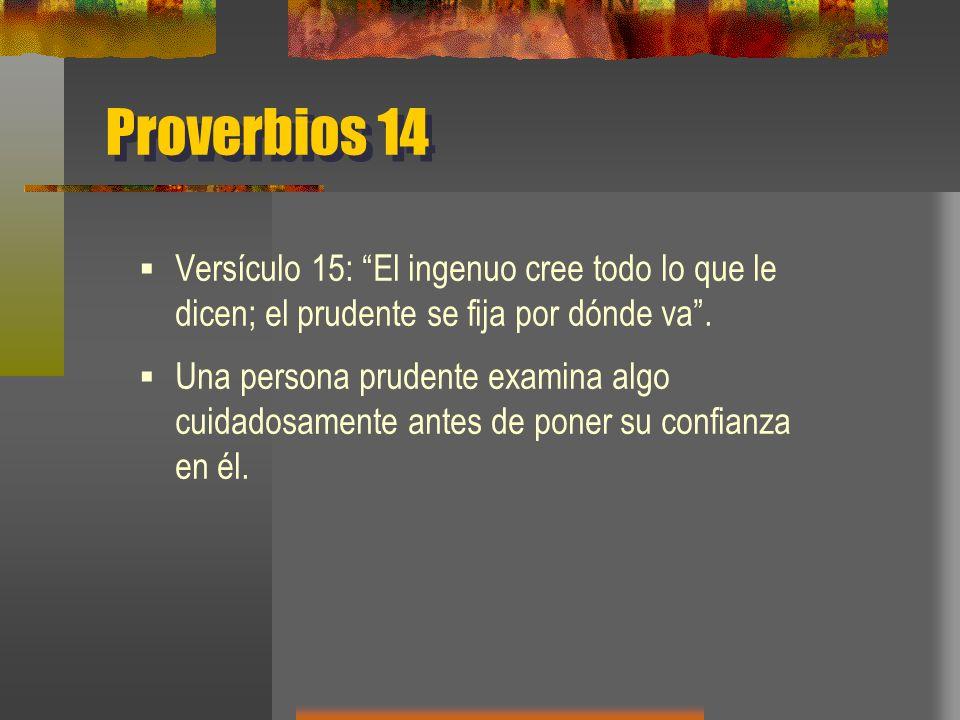 Proverbios 14 Versículo 15: El ingenuo cree todo lo que le dicen; el prudente se fija por dónde va .