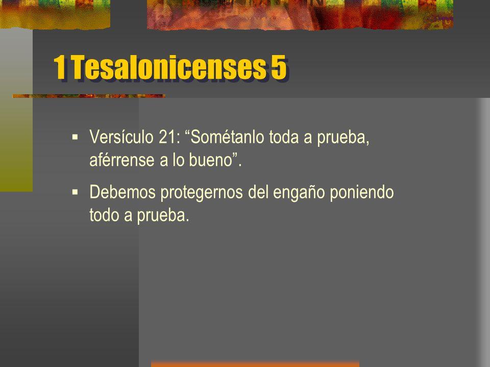 1 Tesalonicenses 5 Versículo 21: Sométanlo toda a prueba, aférrense a lo bueno .