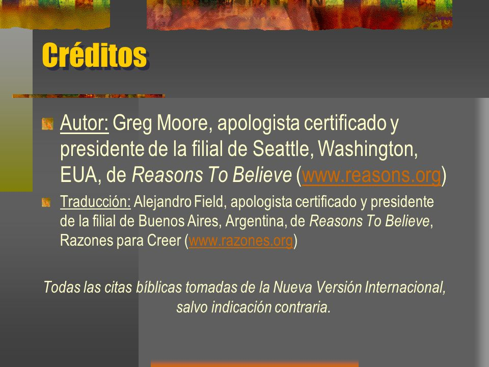 Créditos Autor: Greg Moore, apologista certificado y presidente de la filial de Seattle, Washington, EUA, de Reasons To Believe (www.reasons.org)