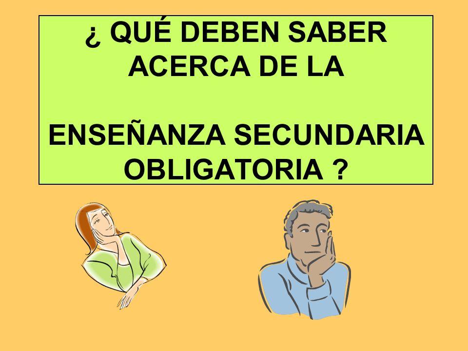 ¿ QUÉ DEBEN SABER ACERCA DE LA ENSEÑANZA SECUNDARIA OBLIGATORIA