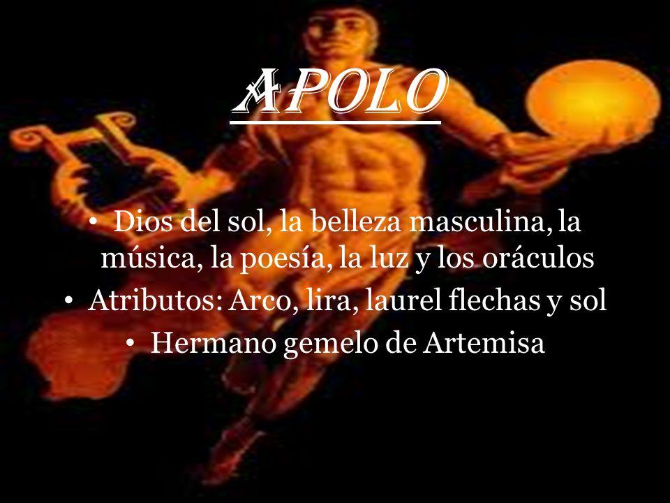 APOLO Dios del sol, la belleza masculina, la música, la poesía, la luz y los oráculos. Atributos: Arco, lira, laurel flechas y sol.