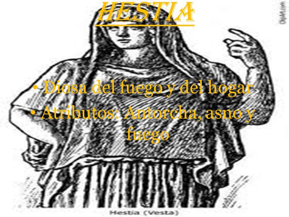 HESTIA Diosa del fuego y del hogar Atributos: Antorcha, asno y fuego