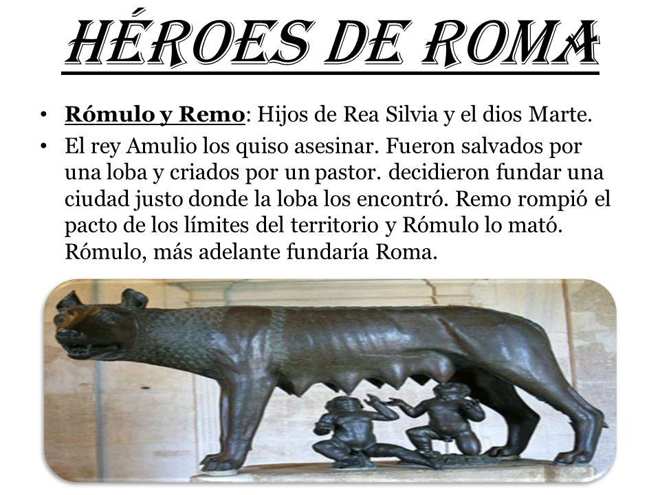 HÉROES DE ROMA Rómulo y Remo: Hijos de Rea Silvia y el dios Marte.