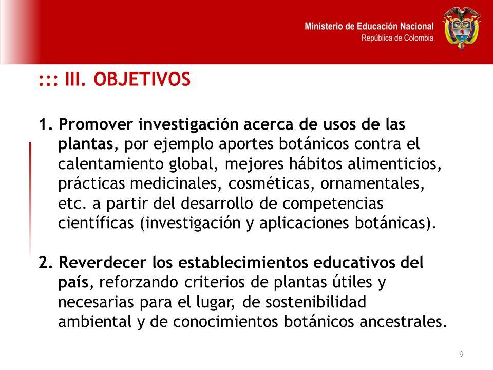 ::: III. OBJETIVOS 1. Promover investigación acerca de usos de las
