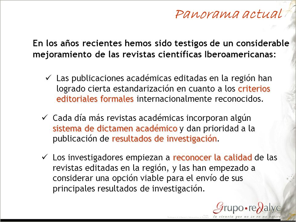 Panorama actual En los años recientes hemos sido testigos de un considerable mejoramiento de las revistas científicas Iberoamericanas: