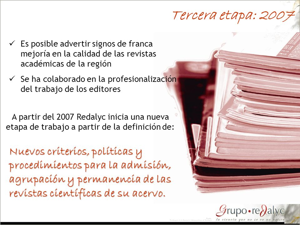 Tercera etapa: 2007 Es posible advertir signos de franca mejoría en la calidad de las revistas académicas de la región.