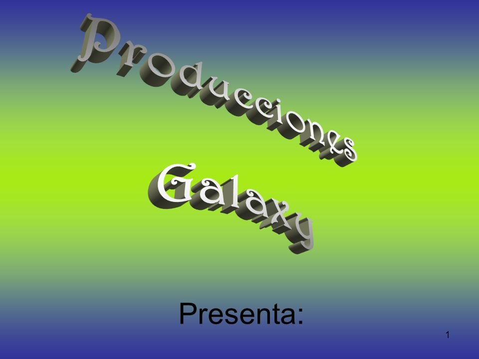 Producciones Galaxy Presenta: