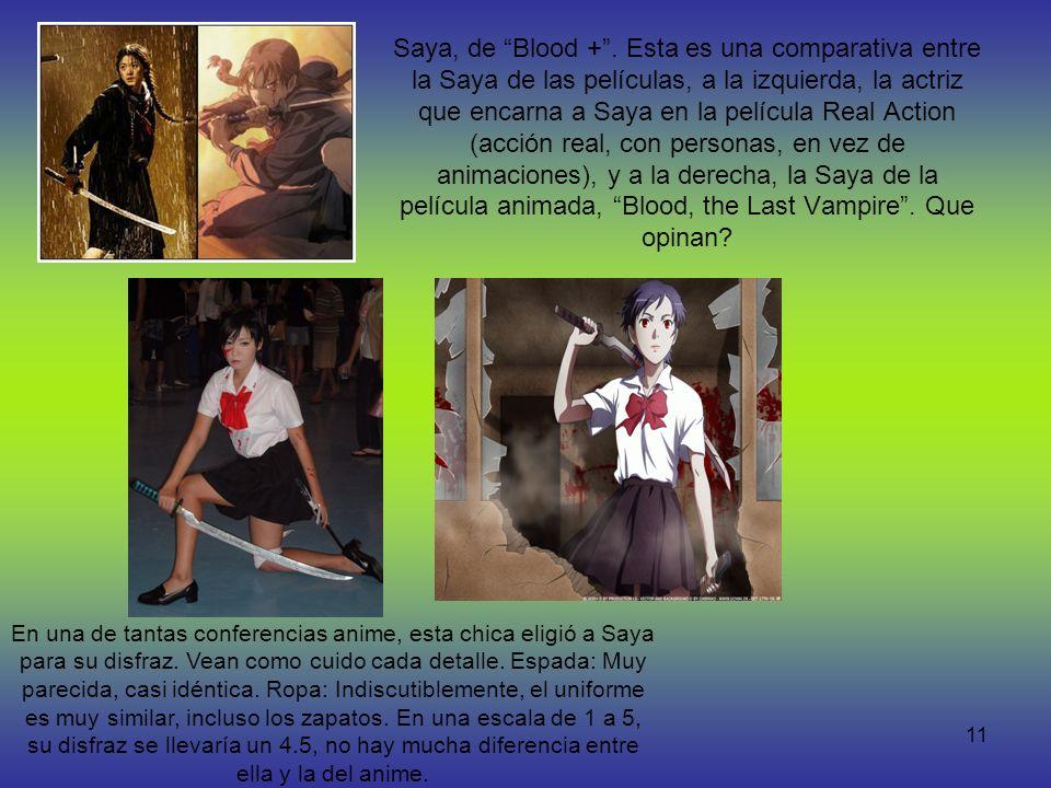 Saya, de Blood + . Esta es una comparativa entre la Saya de las películas, a la izquierda, la actriz que encarna a Saya en la película Real Action (acción real, con personas, en vez de animaciones), y a la derecha, la Saya de la película animada, Blood, the Last Vampire . Que opinan