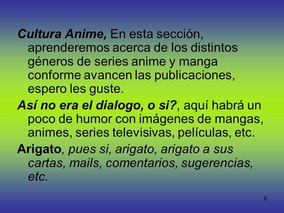 Cultura Anime, En esta sección, aprenderemos acerca de los distintos géneros de series anime y manga conforme avancen las publicaciones, espero les guste.