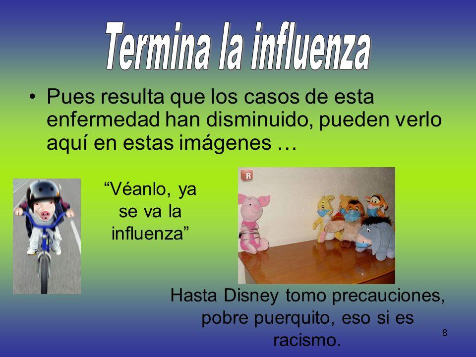 Termina la influenza Pues resulta que los casos de esta enfermedad han disminuido, pueden verlo aquí en estas imágenes …