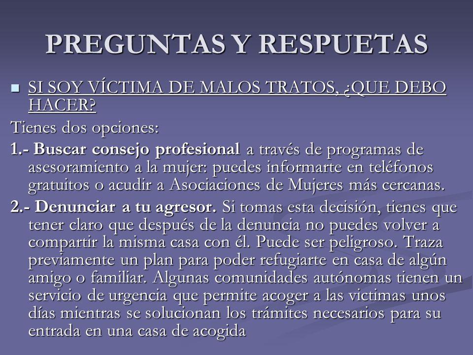 PREGUNTAS Y RESPUETAS SI SOY VÍCTIMA DE MALOS TRATOS, ¿QUE DEBO HACER