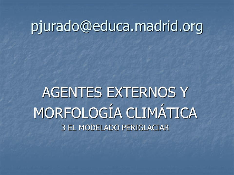 AGENTES EXTERNOS Y MORFOLOGÍA CLIMÁTICA 3 EL MODELADO PERIGLACIAR