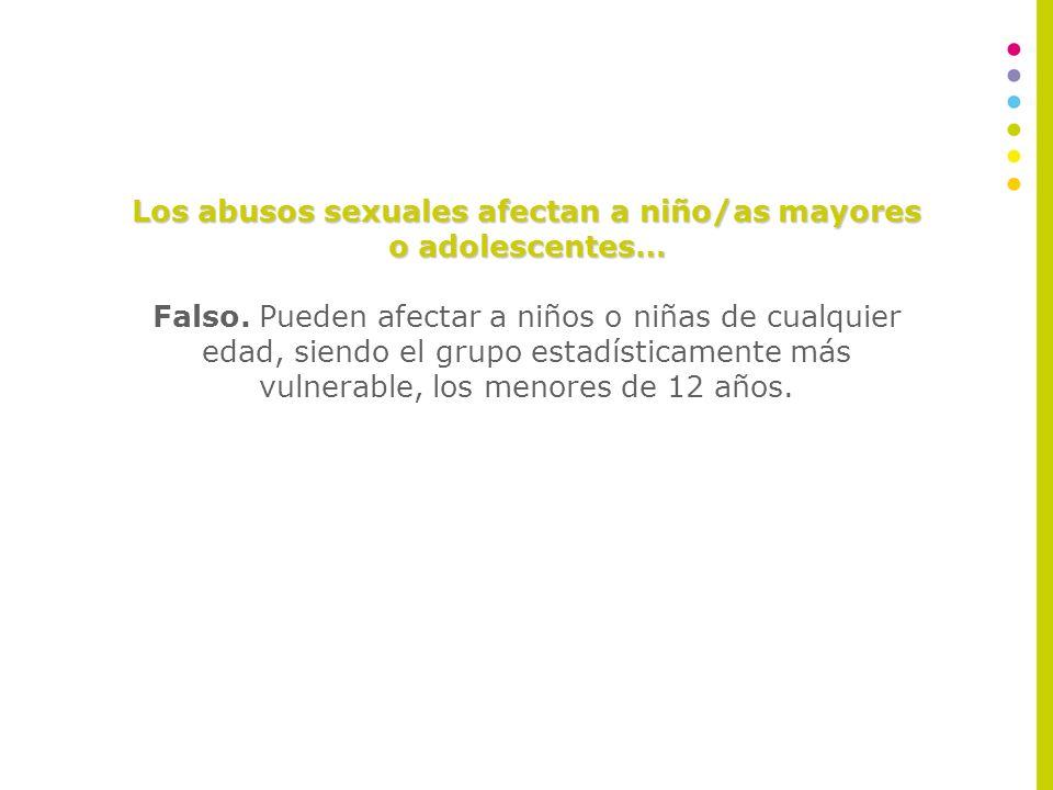 Los abusos sexuales afectan a niño/as mayores o adolescentes…