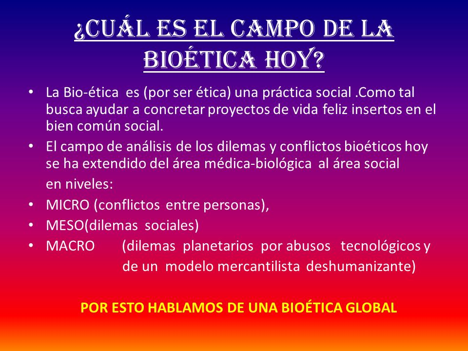 ¿CUÁL ES EL CAMPO DE la bioética hoy