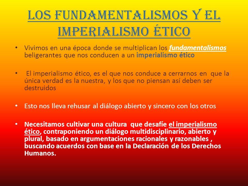LOS FUNDAMENTALISMOS Y EL IMPERIALISMO ÉTICO