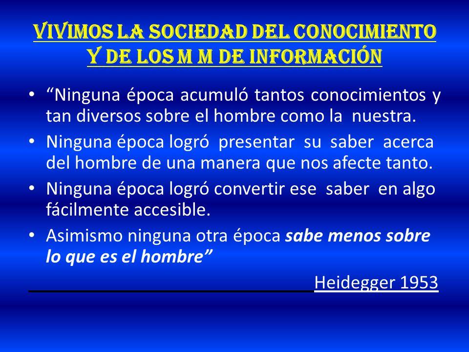VIVIMOS LA SOCIEDAD DEL CONOCIMIENTO Y DE LOS M M DE INFORMACIÓN