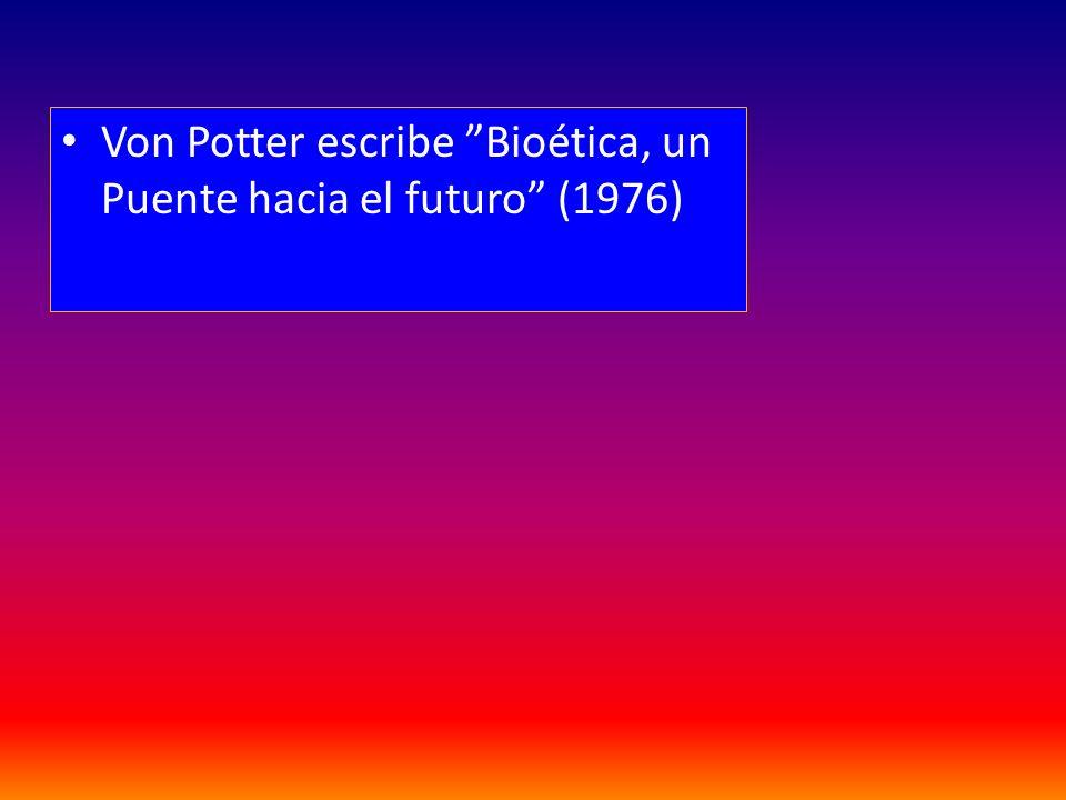 Von Potter escribe Bioética, un Puente hacia el futuro (1976)