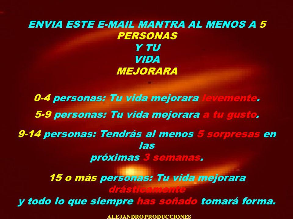 ENVIA ESTE E-MAIL MANTRA AL MENOS A 5 PERSONAS Y TU VIDA MEJORARA
