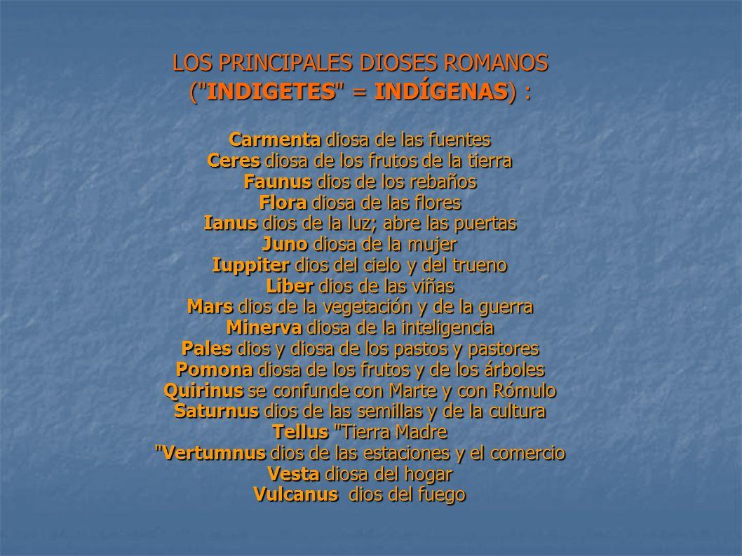 LOS PRINCIPALES DIOSES ROMANOS ( INDIGETES = INDÍGENAS) :