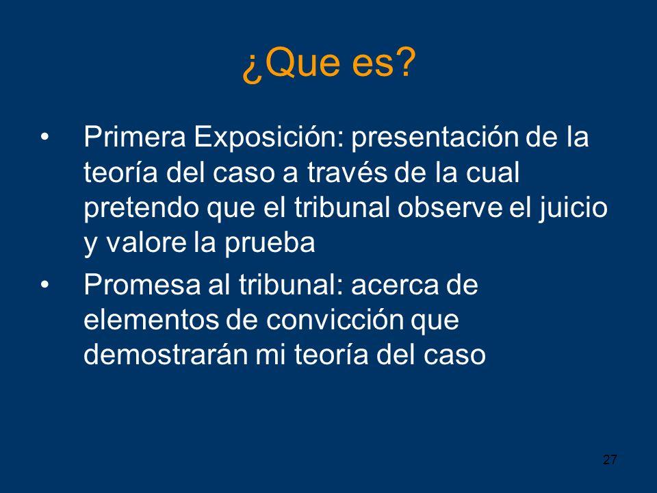 ¿Que es Primera Exposición: presentación de la teoría del caso a través de la cual pretendo que el tribunal observe el juicio y valore la prueba.