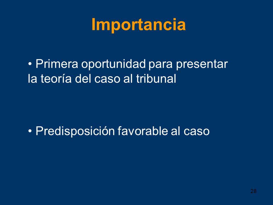 Importancia Primera oportunidad para presentar la teoría del caso al tribunal.