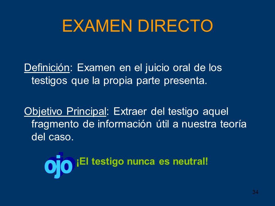 EXAMEN DIRECTO Definición: Examen en el juicio oral de los testigos que la propia parte presenta.