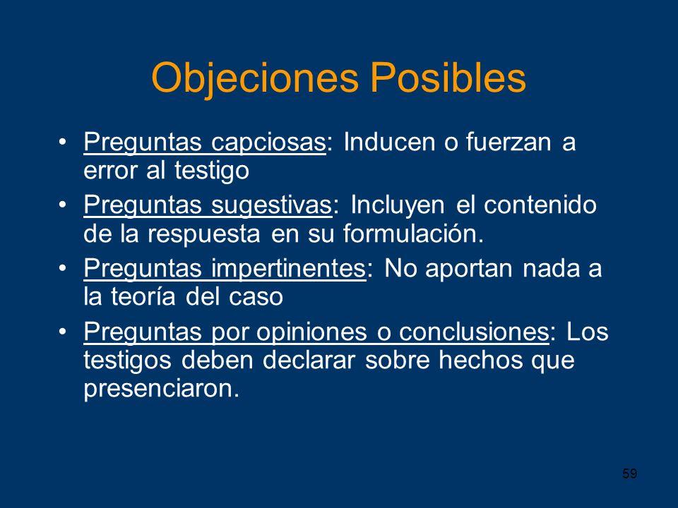 Objeciones Posibles Preguntas capciosas: Inducen o fuerzan a error al testigo.