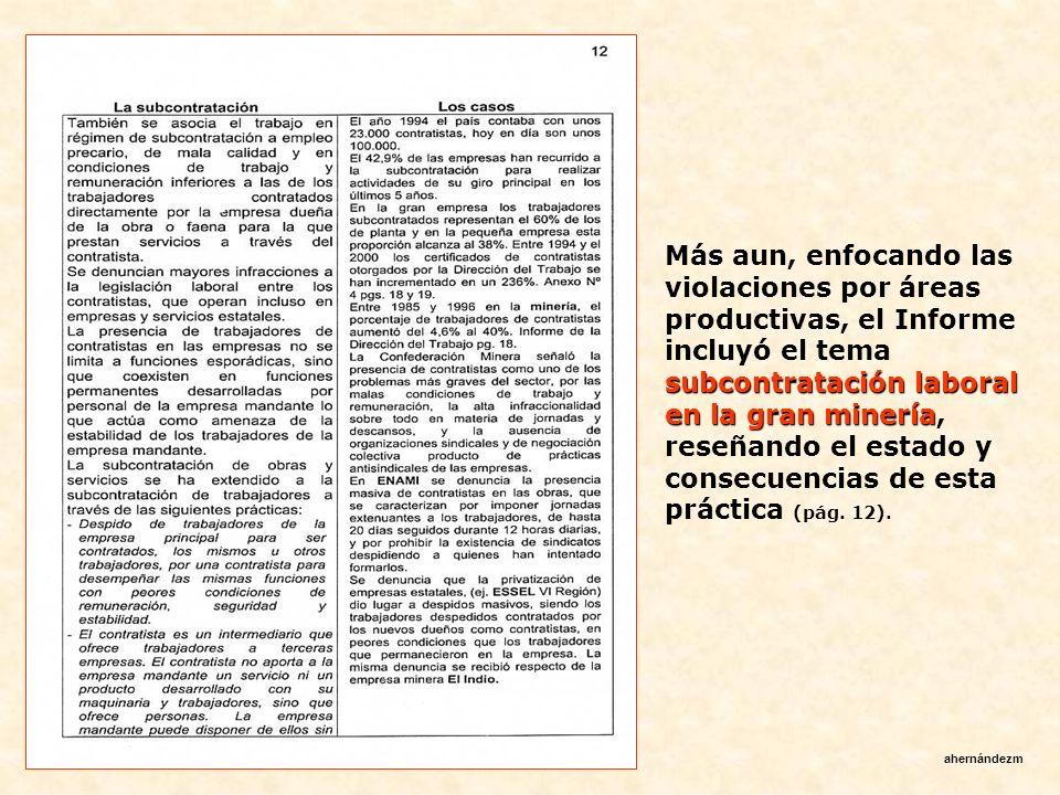 Más aun, enfocando las violaciones por áreas productivas, el Informe incluyó el tema subcontratación laboral en la gran minería, reseñando el estado y consecuencias de esta práctica (pág. 12).