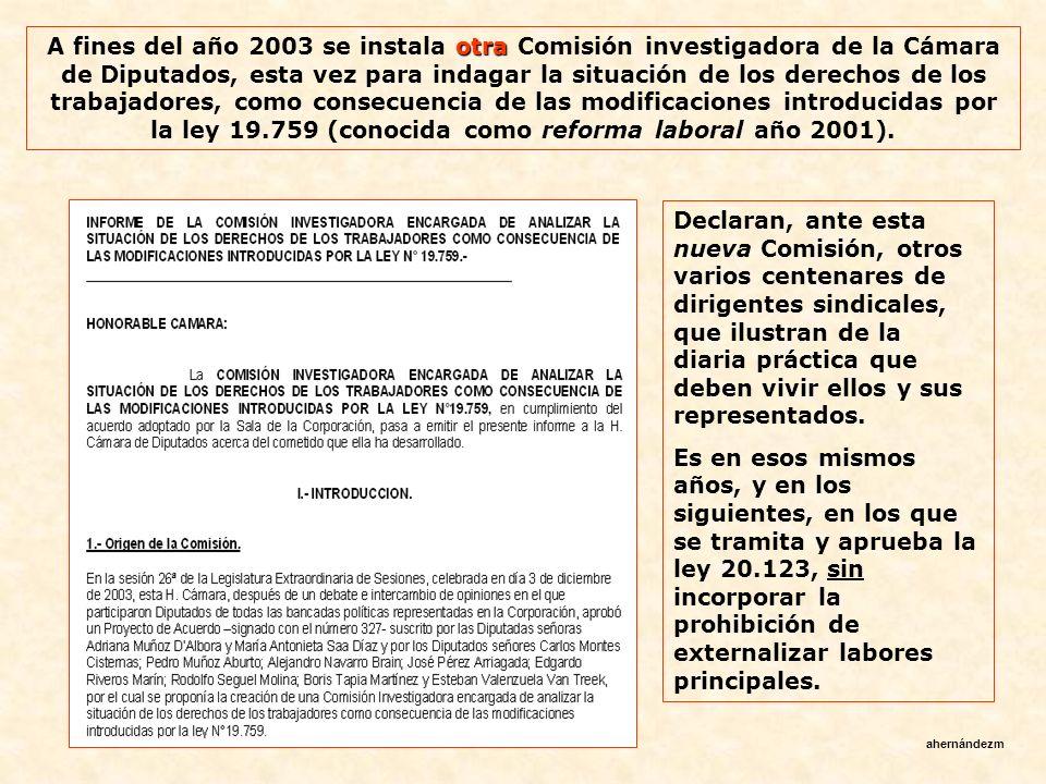 A fines del año 2003 se instala otra Comisión investigadora de la Cámara de Diputados, esta vez para indagar la situación de los derechos de los trabajadores, como consecuencia de las modificaciones introducidas por la ley 19.759 (conocida como reforma laboral año 2001).