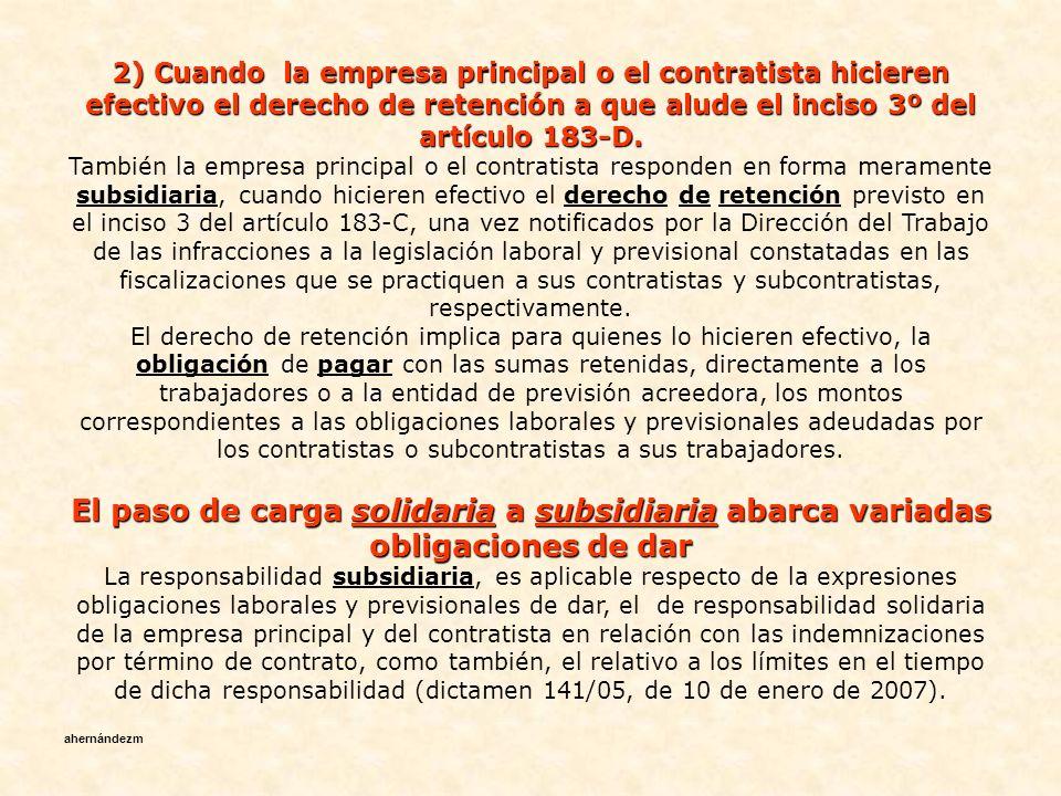 2) Cuando la empresa principal o el contratista hicieren efectivo el derecho de retención a que alude el inciso 3º del artículo 183-D.