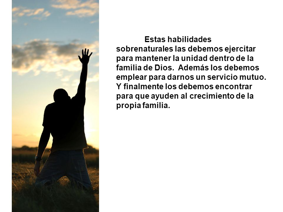 Estas habilidades sobrenaturales las debemos ejercitar para mantener la unidad dentro de la familia de Dios.