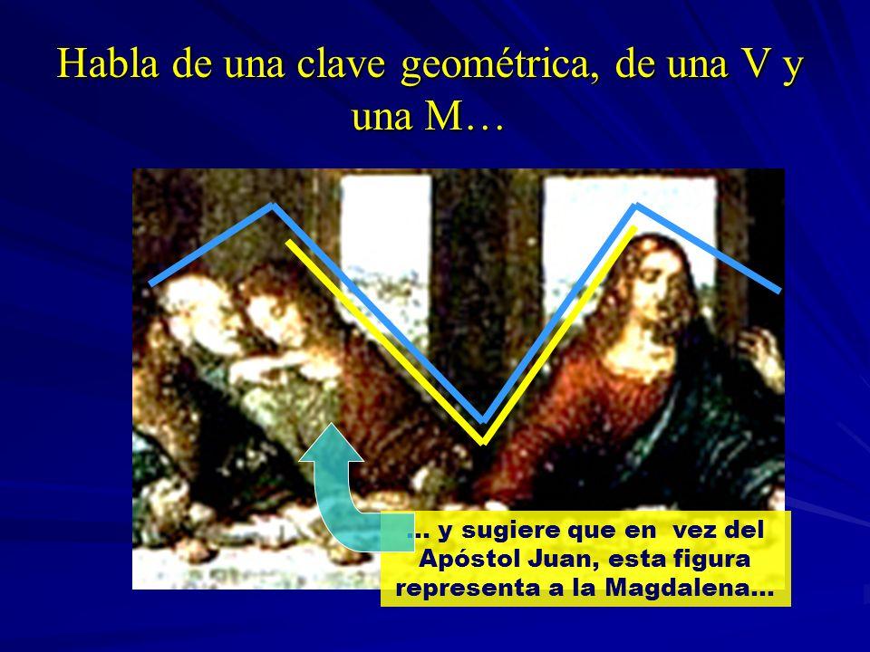 Habla de una clave geométrica, de una V y una M…