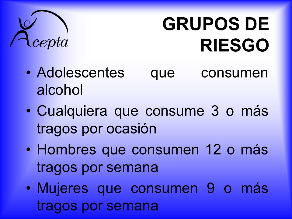 GRUPOS DE RIESGO Adolescentes que consumen alcohol