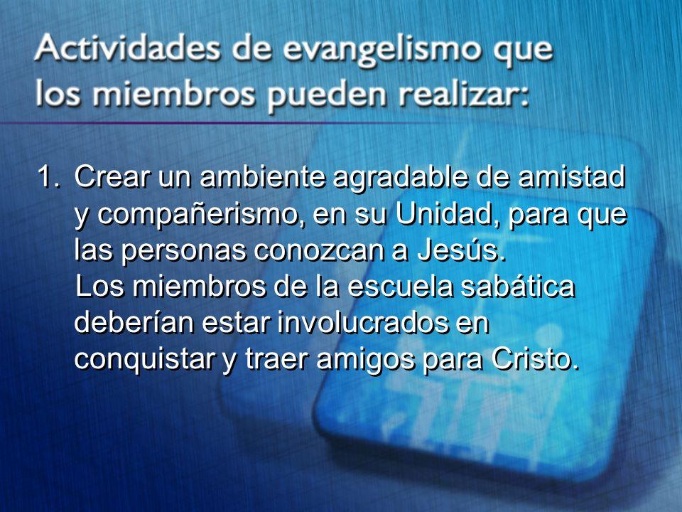 Crear un ambiente agradable de amistad y compañerismo, en su Unidad, para que las personas conozcan a Jesús.