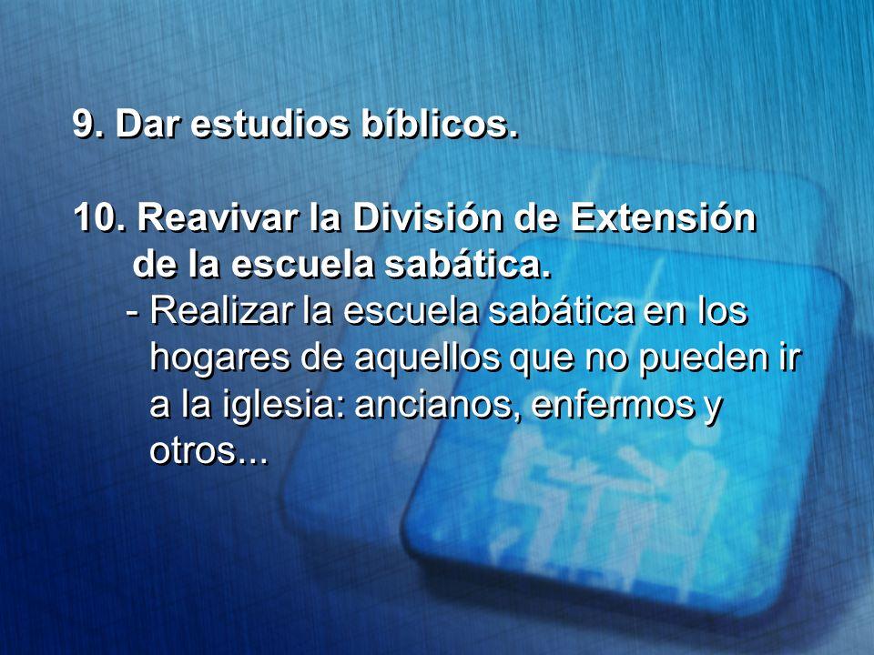 9. Dar estudios bíblicos. 10. Reavivar la División de Extensión de la escuela sabática.
