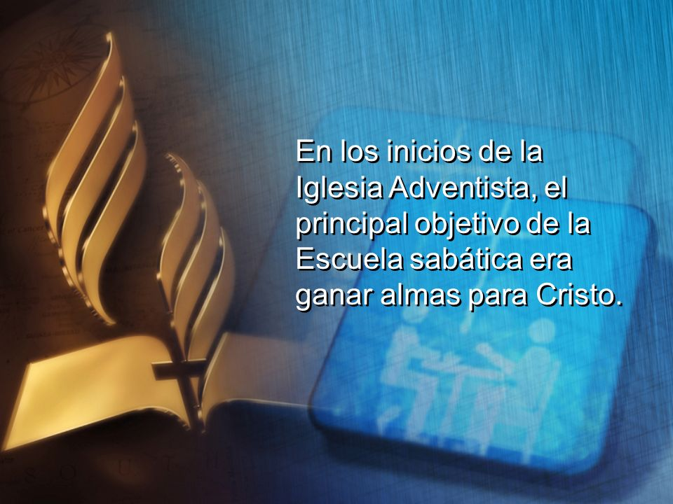 En los inicios de la Iglesia Adventista, el. principal objetivo de la.