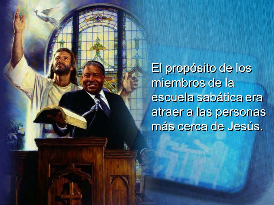 El propósito de los miembros de la escuela sabática era atraer a las personas más cerca de Jesús.