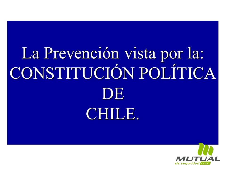 La Prevención vista por la: CONSTITUCIÓN POLÍTICA DE CHILE.
