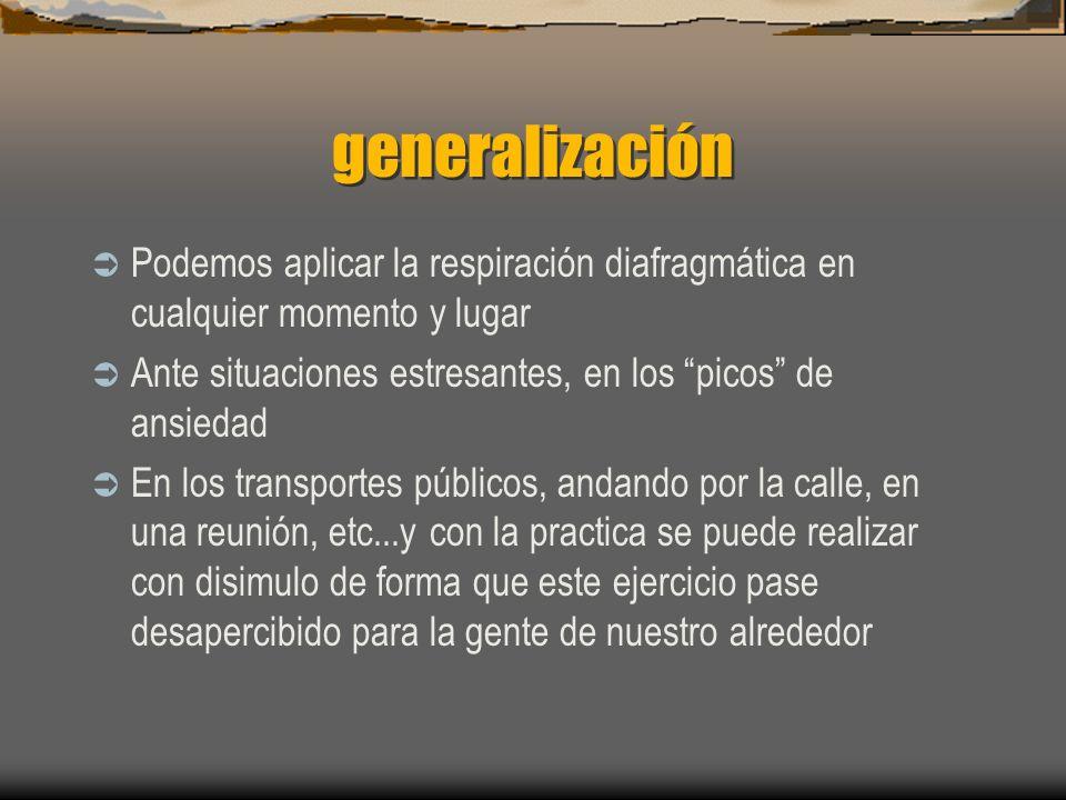 generalización Podemos aplicar la respiración diafragmática en cualquier momento y lugar.