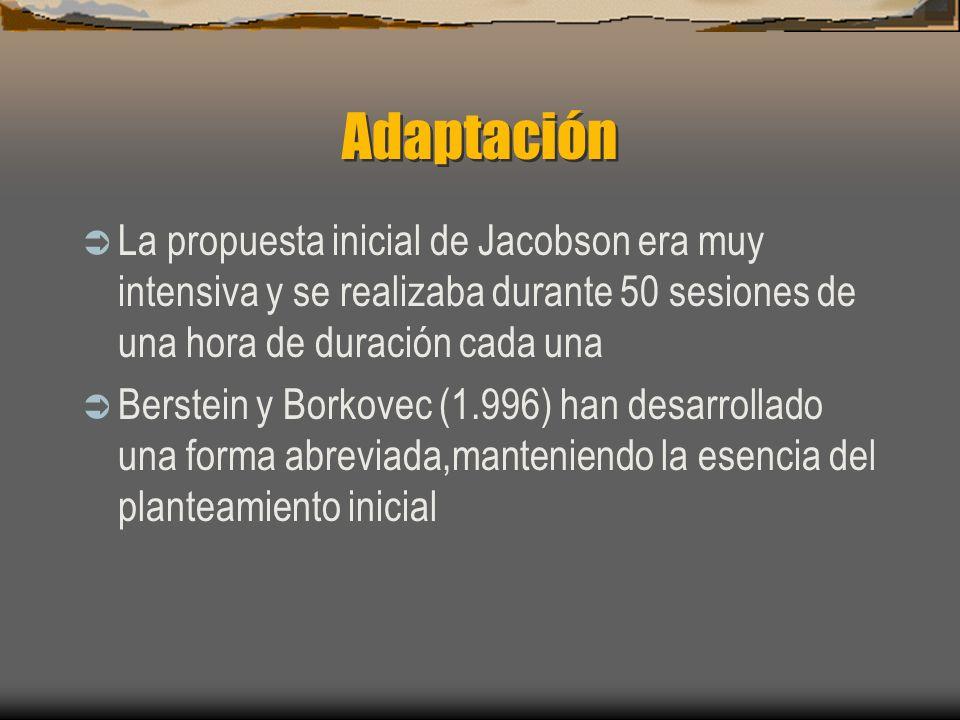 AdaptaciónLa propuesta inicial de Jacobson era muy intensiva y se realizaba durante 50 sesiones de una hora de duración cada una.