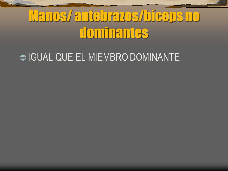 Manos/ antebrazos/bíceps no dominantes