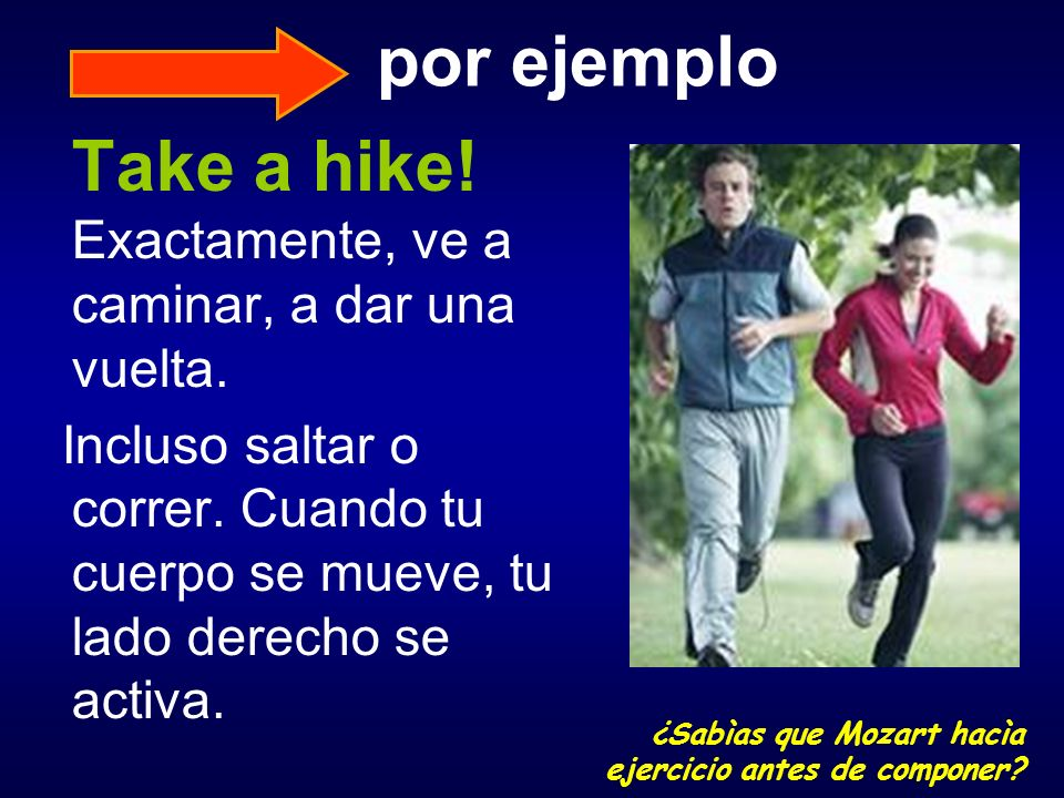 Take a hike! Exactamente, ve a caminar, a dar una vuelta.