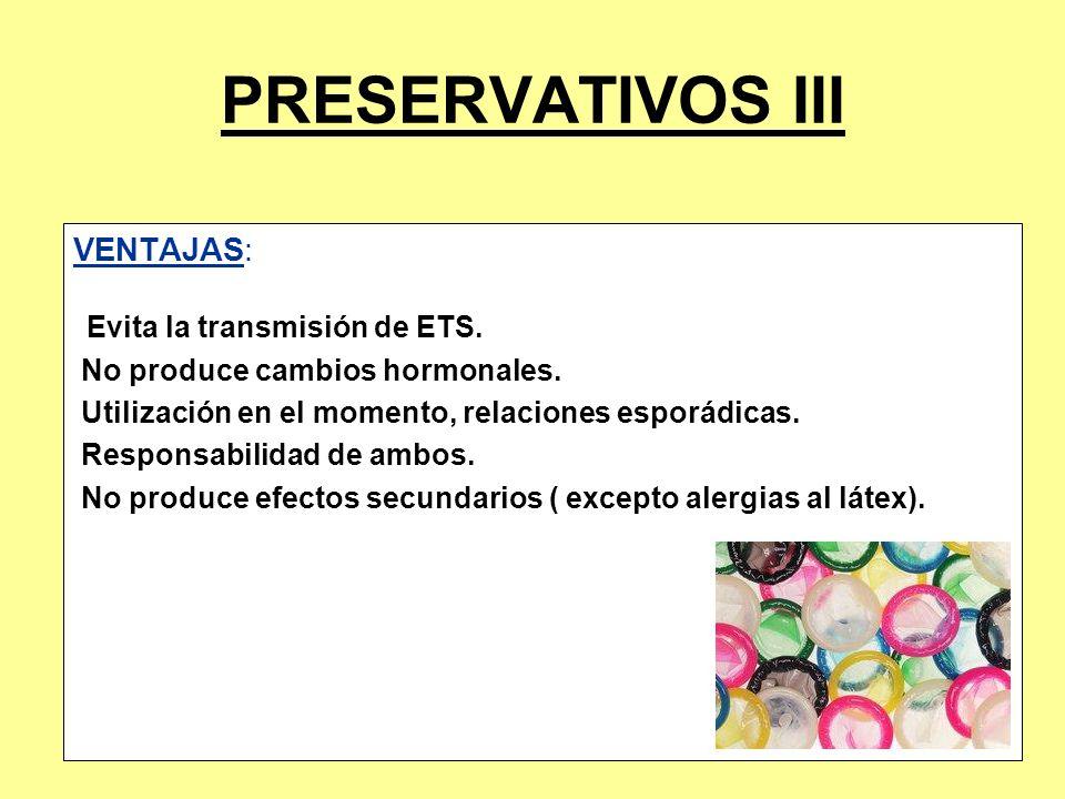 PRESERVATIVOS III VENTAJAS: No produce cambios hormonales.