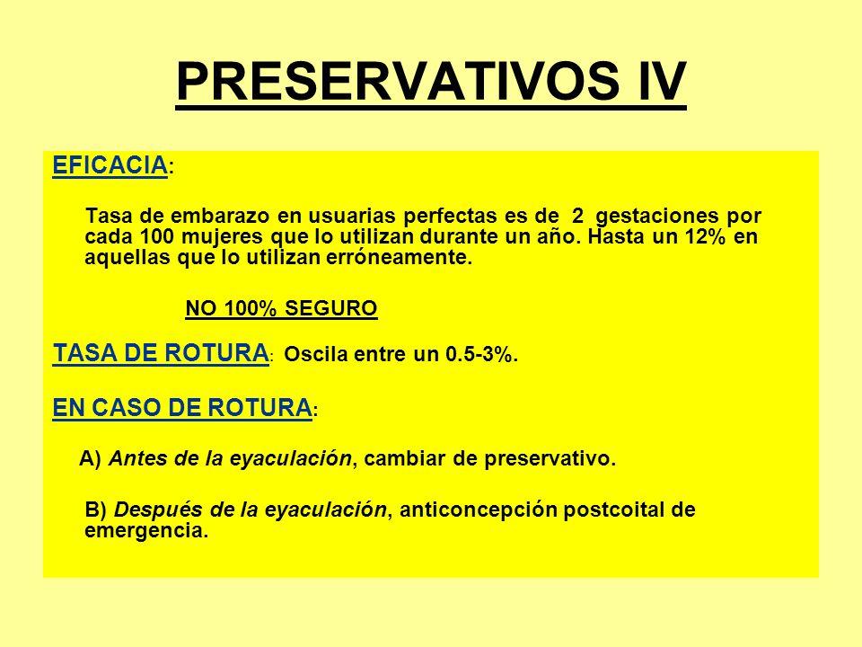 PRESERVATIVOS IV EFICACIA: TASA DE ROTURA: Oscila entre un 0.5-3%.