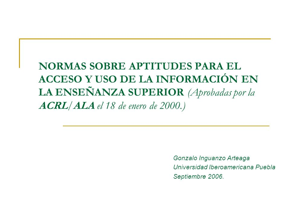 NORMAS SOBRE APTITUDES PARA EL ACCESO Y USO DE LA INFORMACIÓN EN LA ENSEÑANZA SUPERIOR (Aprobadas por la ACRL/ALA el 18 de enero de 2000.)