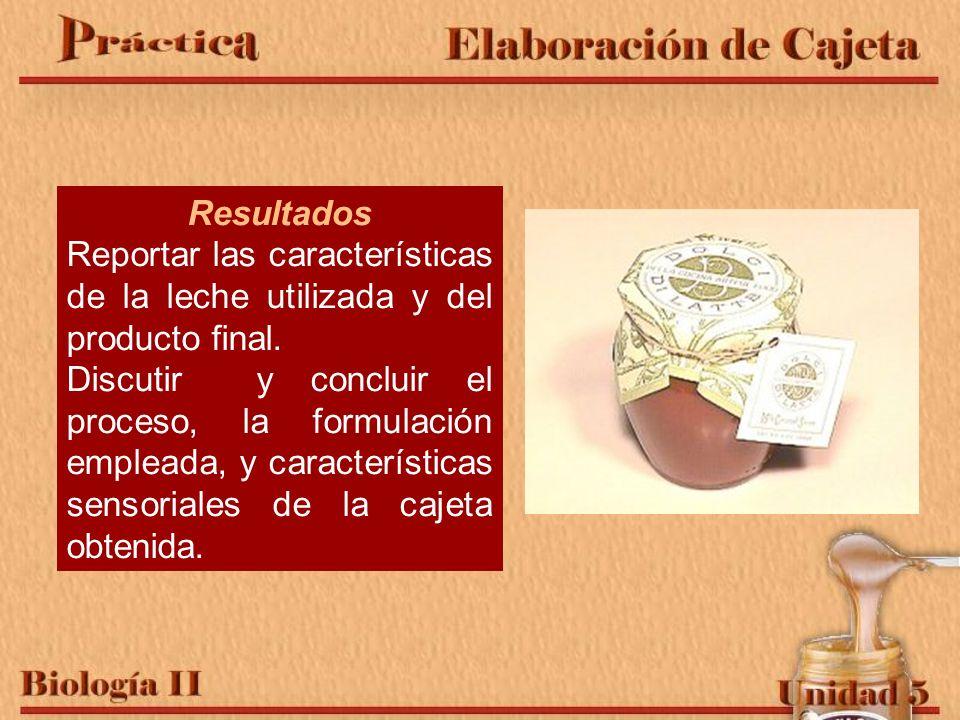 Resultados Reportar las características de la leche utilizada y del producto final.