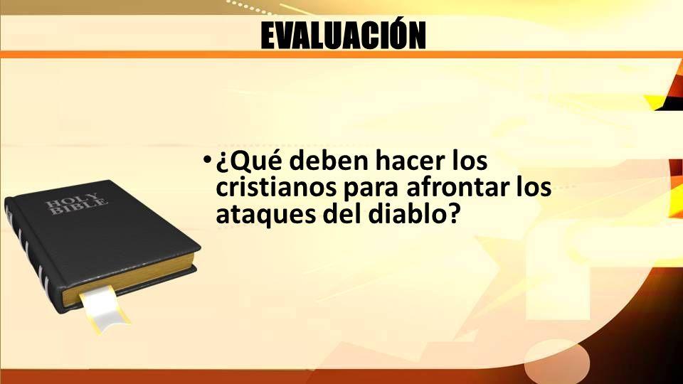 EVALUACIÓN ¿Qué deben hacer los cristianos para afrontar los ataques del diablo