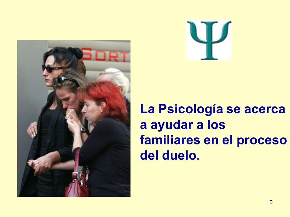 La Psicología se acerca a ayudar a los familiares en el proceso del duelo.
