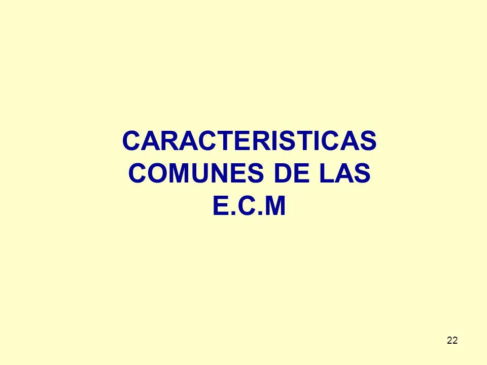 CARACTERISTICAS COMUNES DE LAS E.C.M