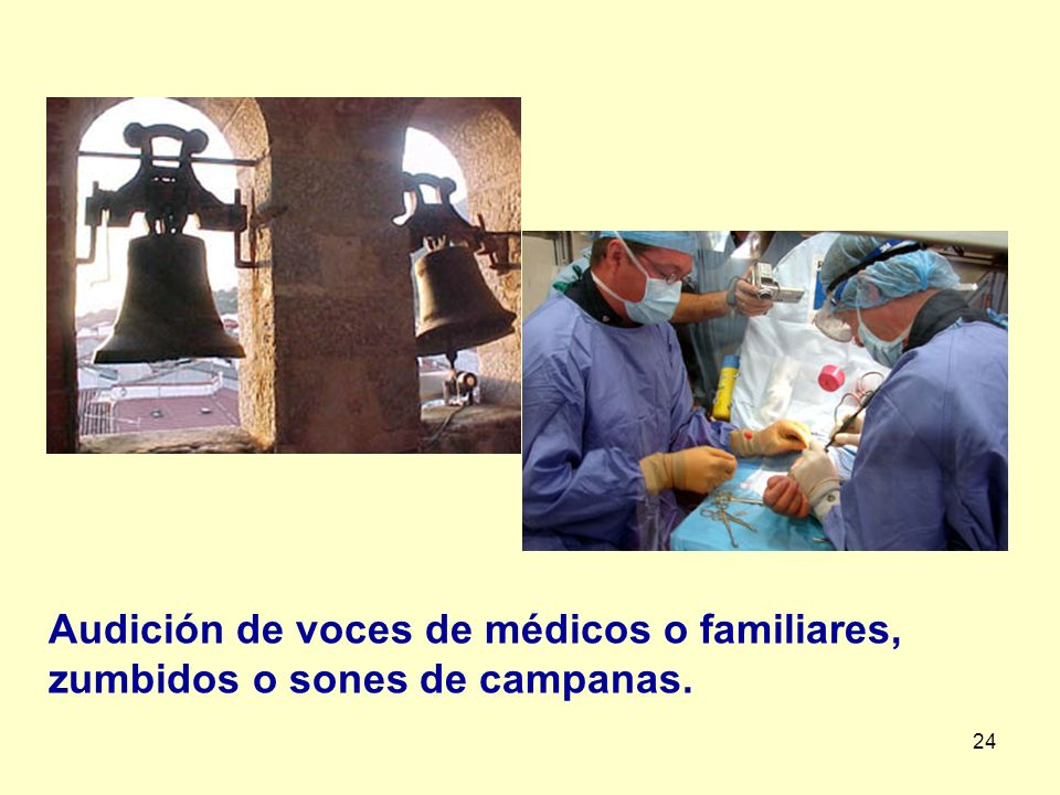 Audición de voces de médicos o familiares, zumbidos o sones de campanas.